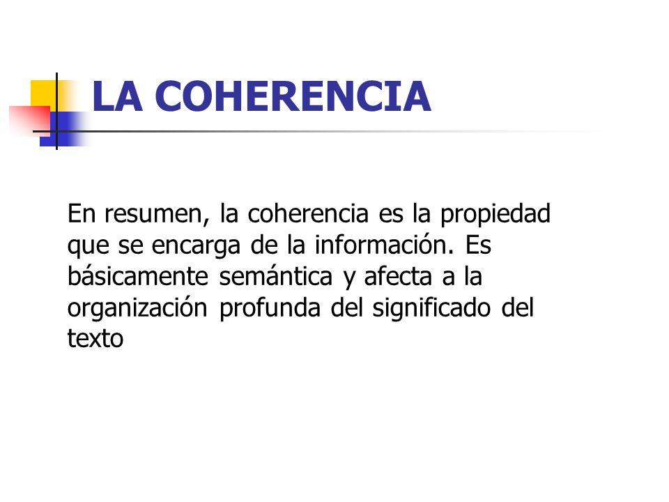 En resumen, la coherencia es la propiedad que se encarga de la información. Es básicamente semántica y afecta a la organización profunda del significa