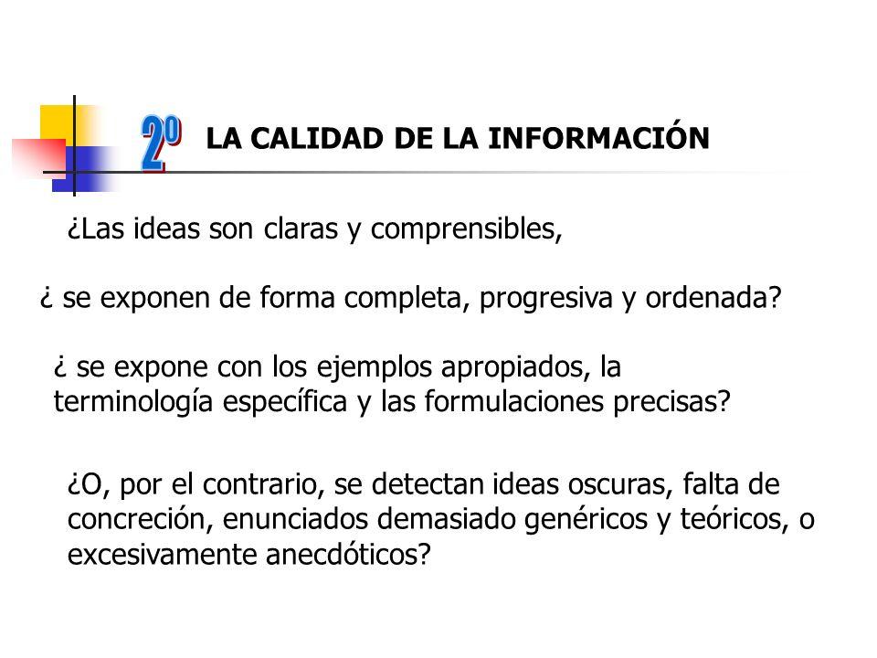 ¿ se expone con los ejemplos apropiados, la terminología específica y las formulaciones precisas? LA CALIDAD DE LA INFORMACIÓN ¿Las ideas son claras y