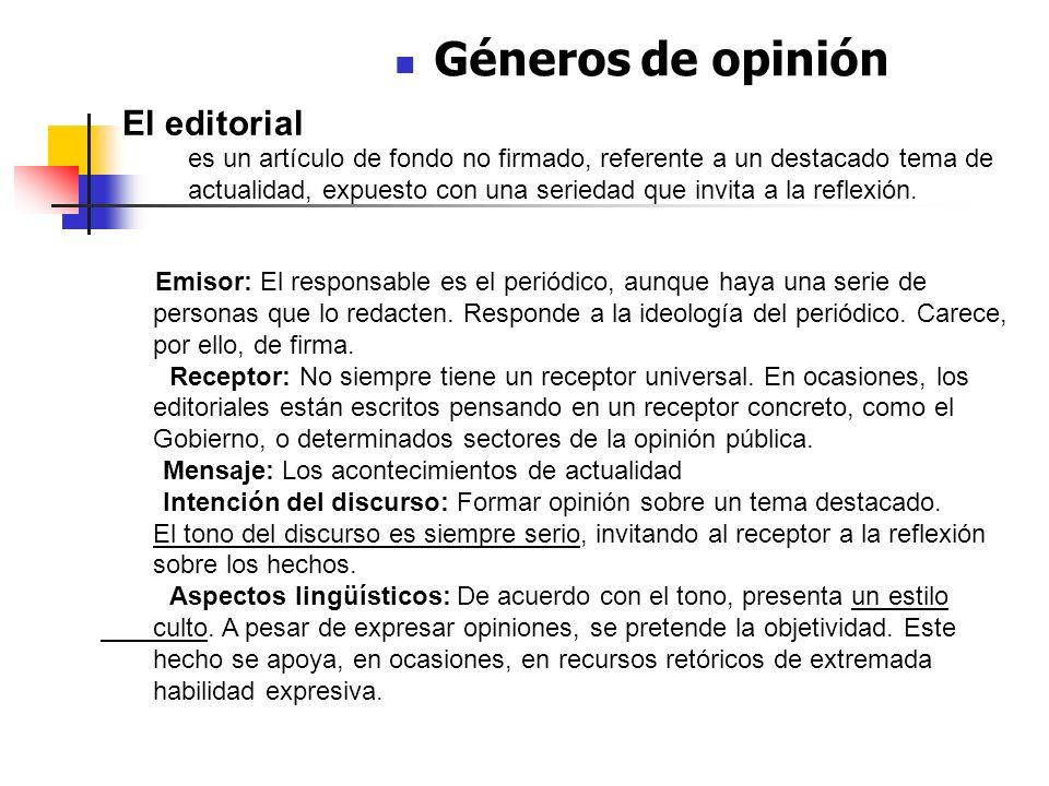 Géneros de opinión Emisor: El responsable es el periódico, aunque haya una serie de personas que lo redacten. Responde a la ideología del periódico. C