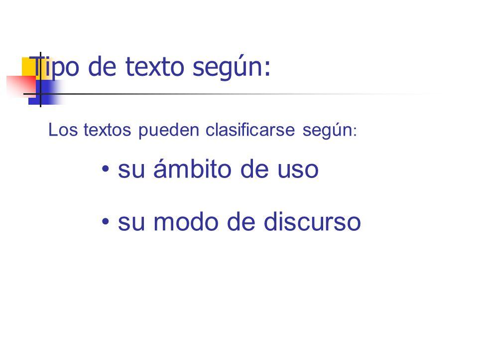 Tipo de texto según: su ámbito de uso su modo de discurso Los textos pueden clasificarse según :