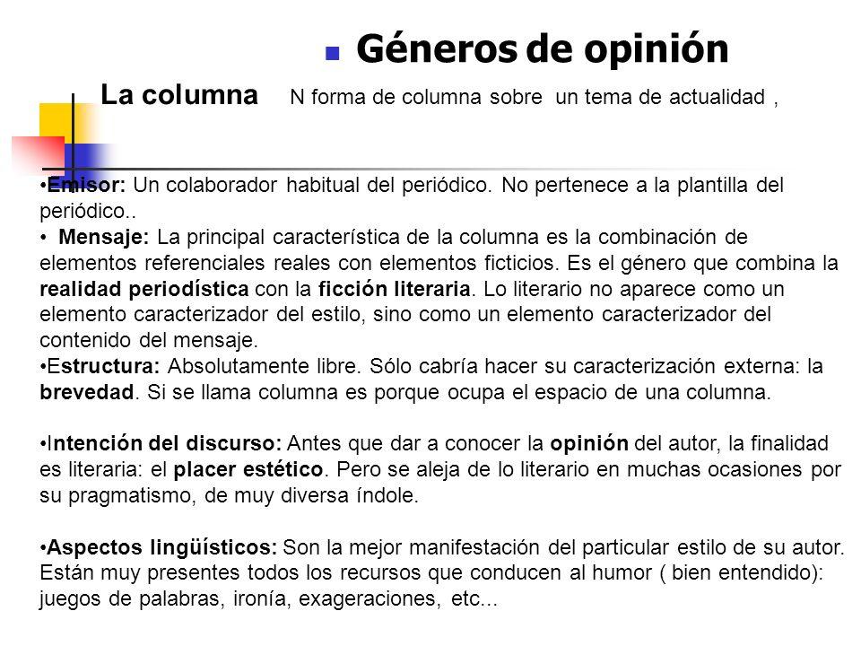 Géneros de opinión La columna N forma de columna sobre un tema de actualidad, Características: Emisor: Un colaborador habitual del periódico. No perte