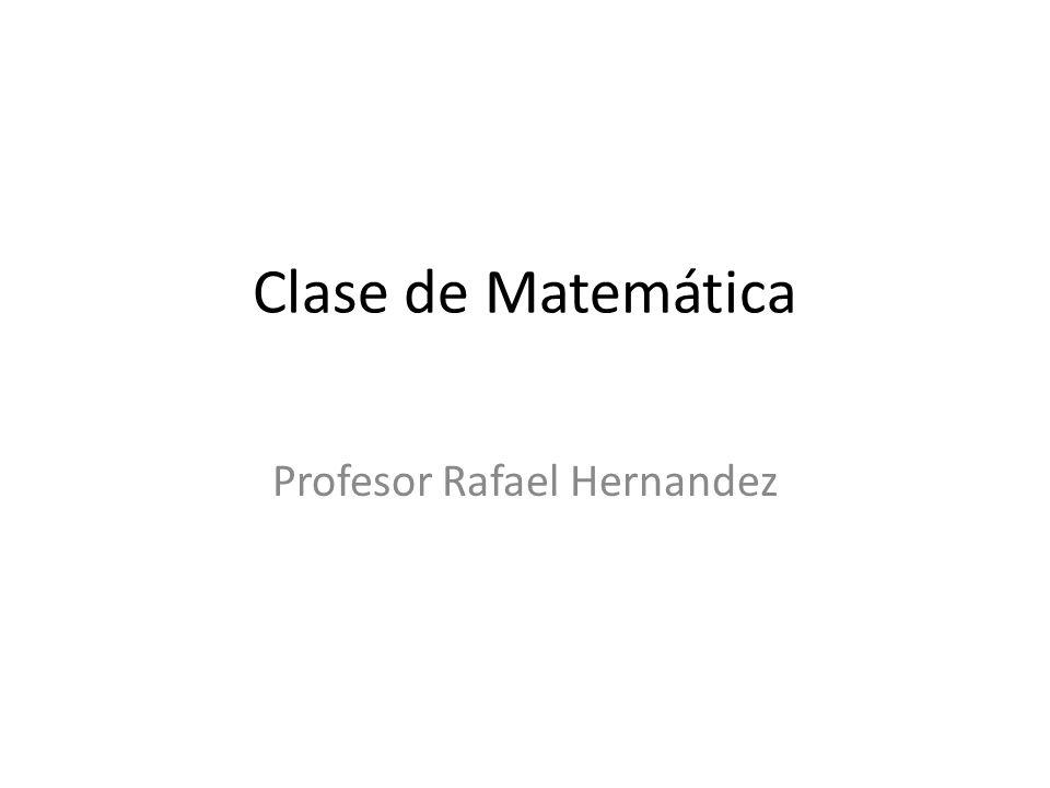 Clase de Matemática Profesor Rafael Hernandez
