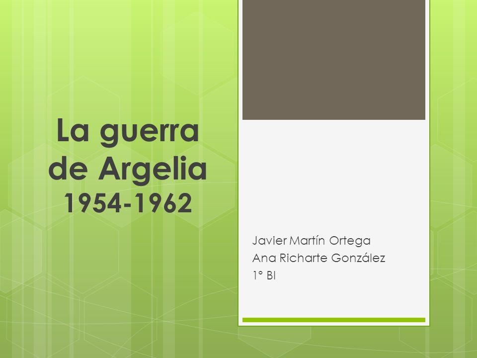 La guerra de Argelia 1954-1962 Javier Martín Ortega Ana Richarte González 1º BI