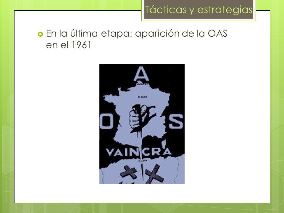 En la última etapa: aparición de la OAS en el 1961 Tácticas y estrategias
