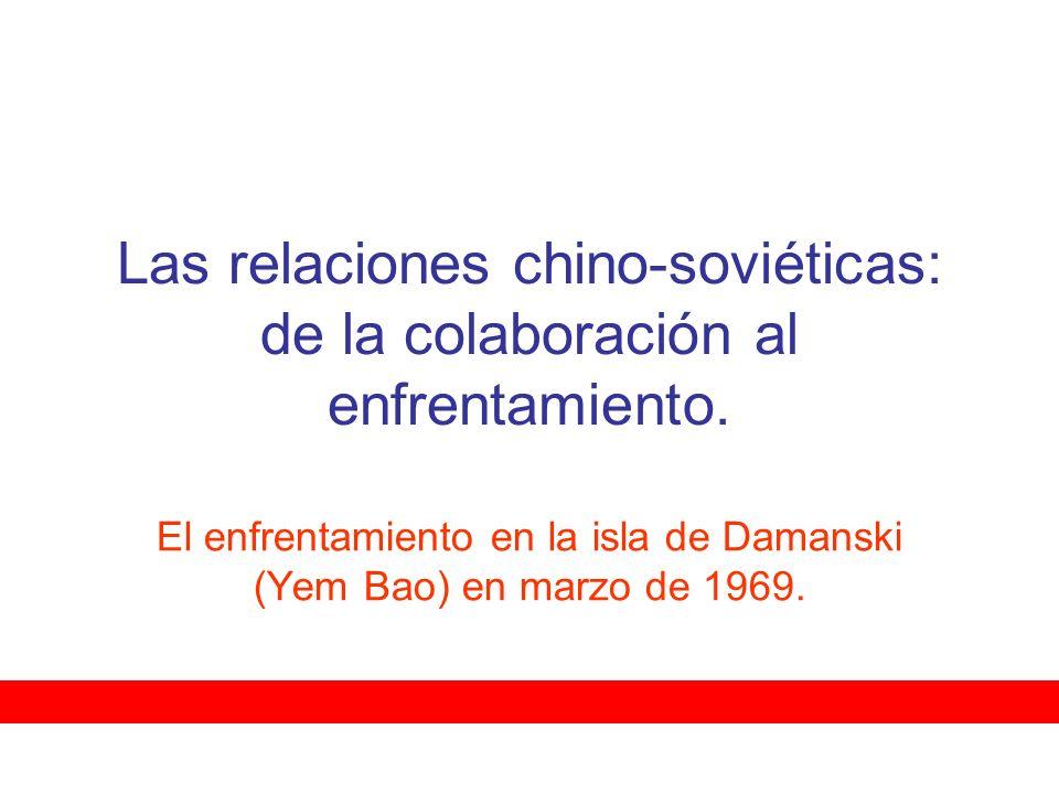 Las relaciones chino-soviéticas: de la colaboración al enfrentamiento. El enfrentamiento en la isla de Damanski (Yem Bao) en marzo de 1969.