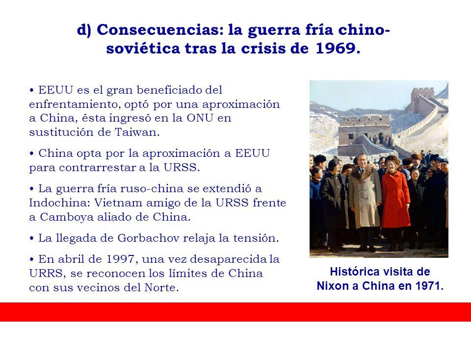 d) Consecuencias: la guerra fría chino- soviética tras la crisis de 1969. EEUU es el gran beneficiado del enfrentamiento, optó por una aproximación a