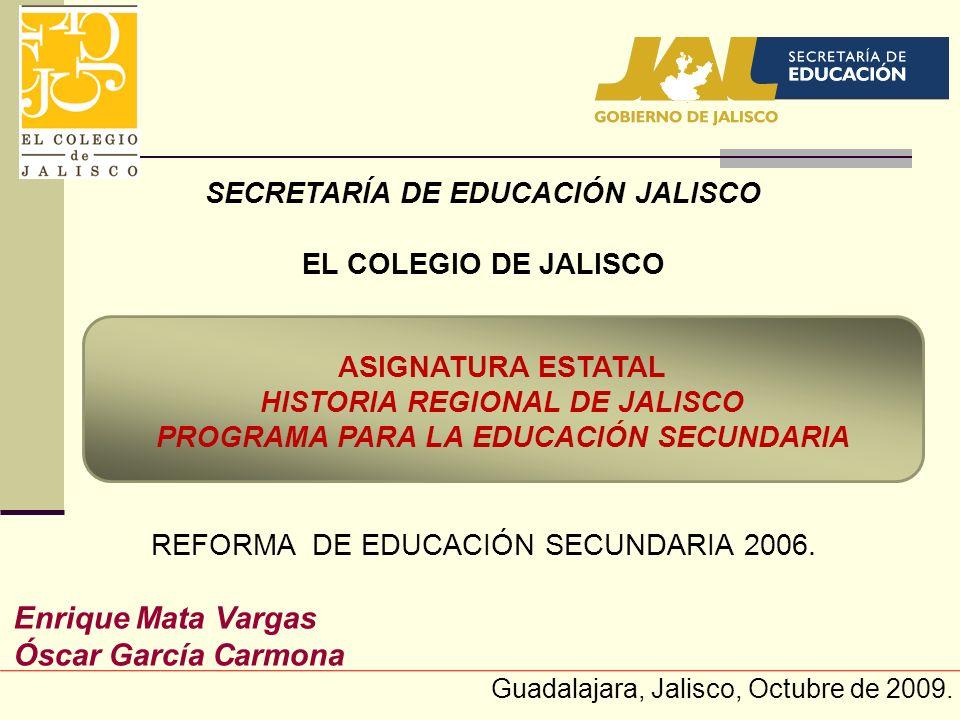 SECRETARÍA DE EDUCACIÓN JALISCO EL COLEGIO DE JALISCO REFORMA DE EDUCACIÓN SECUNDARIA 2006. Enrique Mata Vargas Óscar García Carmona Guadalajara, Jali