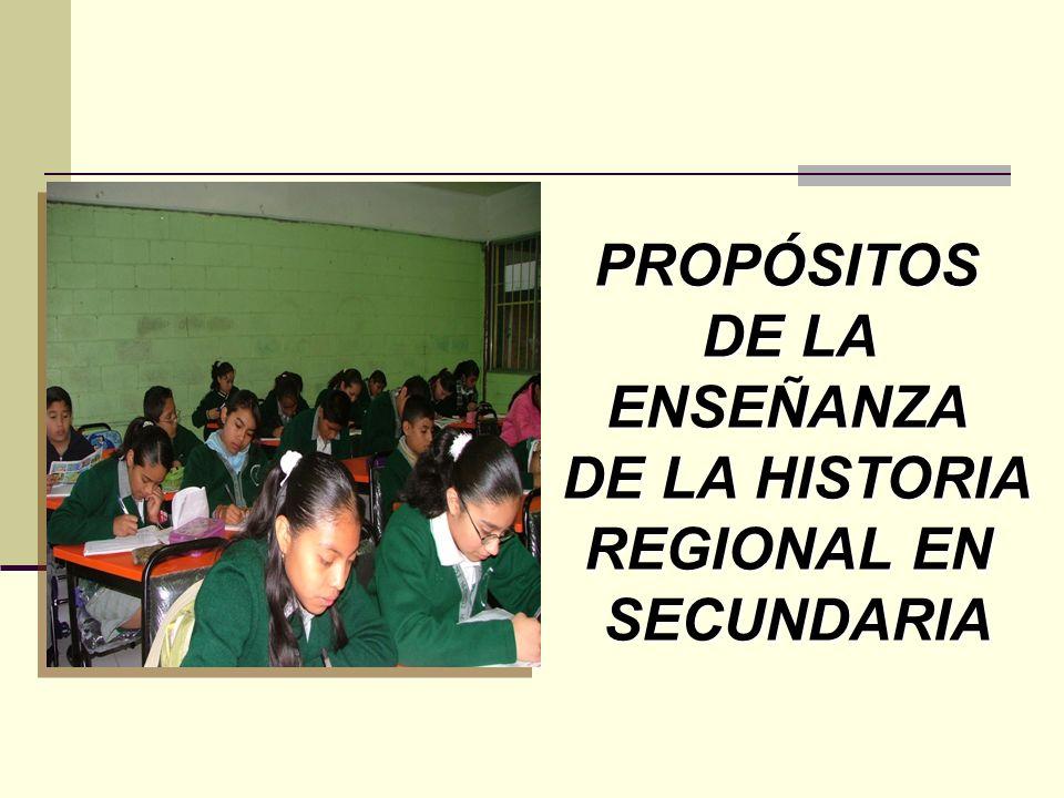 PROPÓSITOS DE LA ENSEÑANZA DE LA HISTORIA REGIONAL EN SECUNDARIA