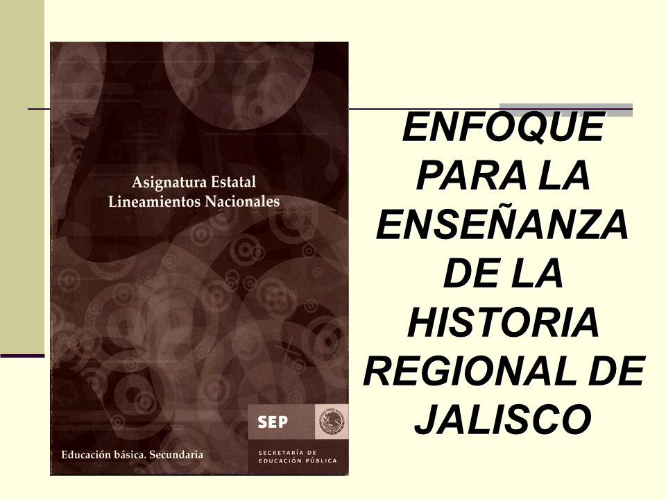 ENFOQUE PARA LA ENSEÑANZA DE LA HISTORIA REGIONAL DE JALISCO