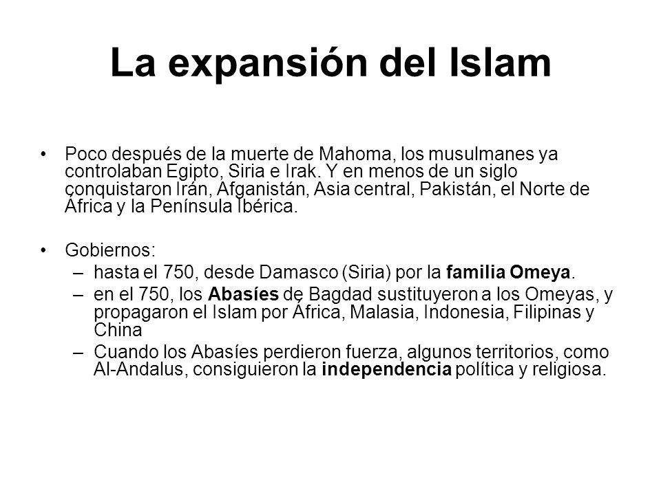 La expansión del Islam Poco después de la muerte de Mahoma, los musulmanes ya controlaban Egipto, Siria e Irak. Y en menos de un siglo conquistaron Ir