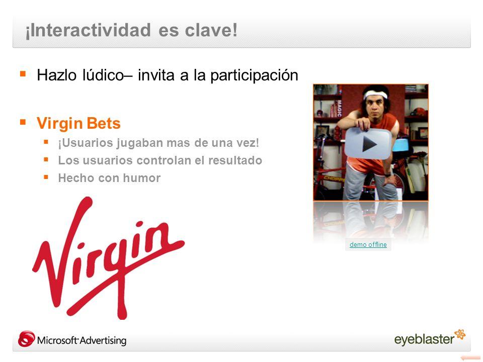 ¡Interactividad es clave! Hazlo lúdico– invita a la participación Virgin Bets ¡Usuarios jugaban mas de una vez! Los usuarios controlan el resultado He