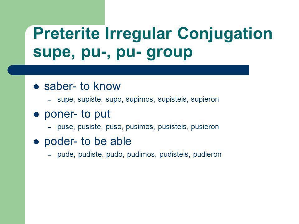 Preterite Irregular Conjugation J group traer- to bring – traje, trajiste, trajo, trajimos, trajisteis, trajeron decir- to have – dije, dijiste, dijo,