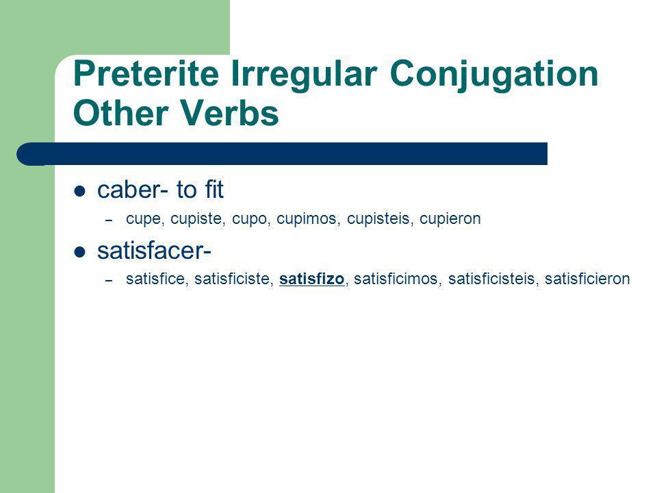 Preterite Irregular Conjugation supe, pu-, pu- group saber- to know – supe, supiste, supo, supimos, supisteis, supieron poner- to put – puse, pusiste,