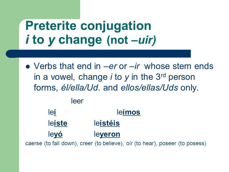 Preterite Stem Changers servir (i, i) (to serve) medir (i, i) (to measure) repetir (i, i) (to repeat) seguir (i, i) (to continue) despedir (i, i) (to