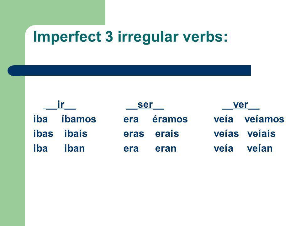Imperfect Regular Verb Endings: __-ar__ -er/-ir_ _ -aba-ábamos-ía-íamos -abas-abais-ías-íais -aba-aban-ía-ían