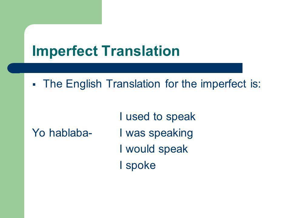 Imperfect 3 irregular verbs: __ir__ __ser__ __ver__ iba íbamos era éramosveía veíamos ibas ibaiseras eraisveías veíais iba ibanera eranveía veían