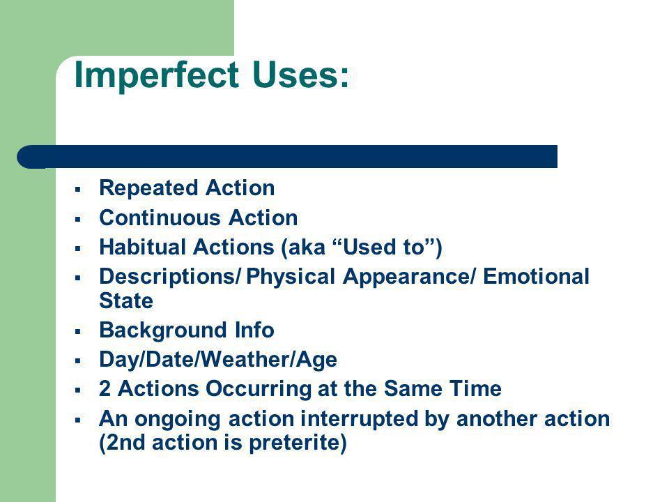 Imperfect Trigger Words: algunas veces generalmente muchas vecestodos los días a menudo siempre frecuentementea veces mientrasde vez en cuando cada (d