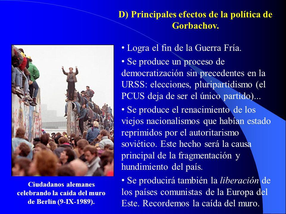 D) Principales efectos de la política de Gorbachov. Logra el fin de la Guerra Fría. Se produce un proceso de democratización sin precedentes en la URS