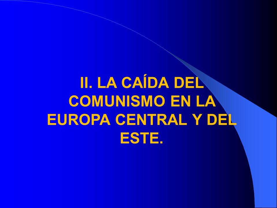 II. LA CAÍDA DEL COMUNISMO EN LA EUROPA CENTRAL Y DEL ESTE.