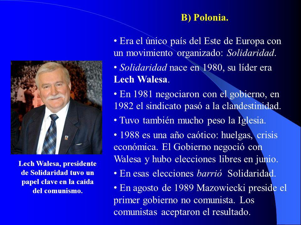 B) Polonia. Era el único país del Este de Europa con un movimiento organizado: Solidaridad. Solidaridad nace en 1980, su líder era Lech Walesa. En 198