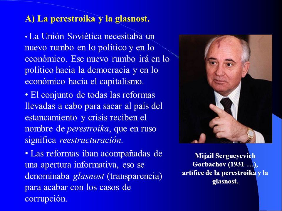 A) La perestroika y la glasnost. La Unión Soviética necesitaba un nuevo rumbo en lo político y en lo económico. Ese nuevo rumbo irá en lo político hac