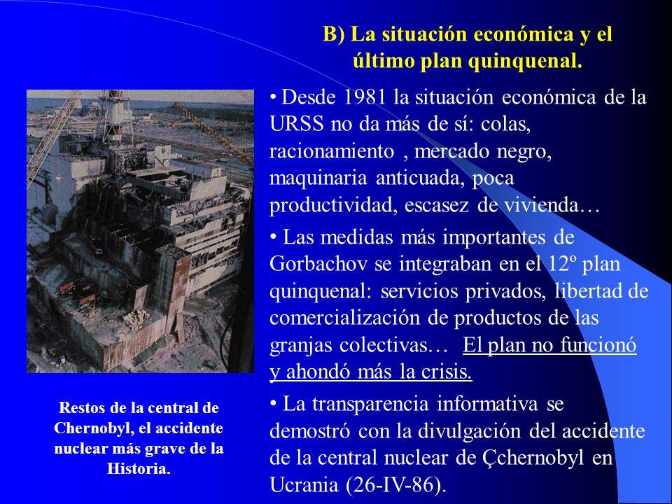 B) La situación económica y el último plan quinquenal. Desde 1981 la situación económica de la URSS no da más de sí: colas, racionamiento, mercado neg