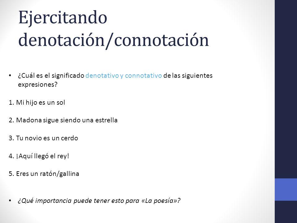 Ejercitando denotación/connotación ¿Cuál es el significado denotativo y connotativo de las siguientes expresiones? 1. Mi hijo es un sol 2. Madona sigu