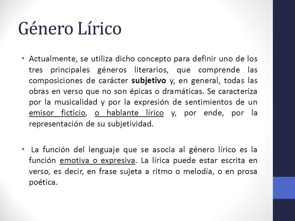 Género Lírico Actualmente, se utiliza dicho concepto para definir uno de los tres principales géneros literarios, que comprende las composiciones de c