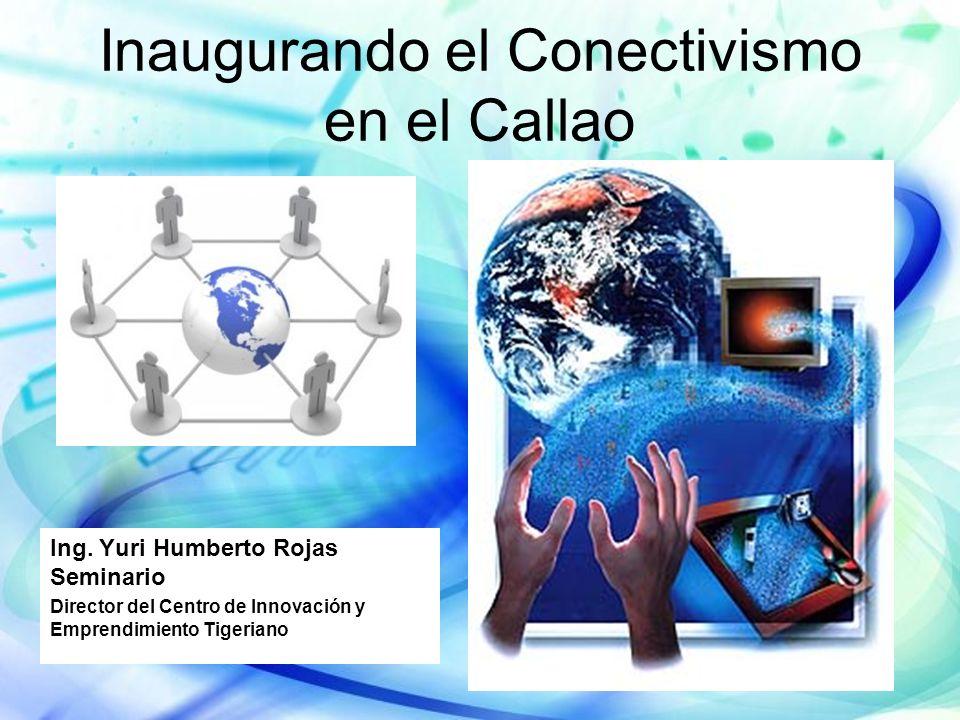Inaugurando el Conectivismo en el Callao Ing. Yuri Humberto Rojas Seminario Director del Centro de Innovación y Emprendimiento Tigeriano