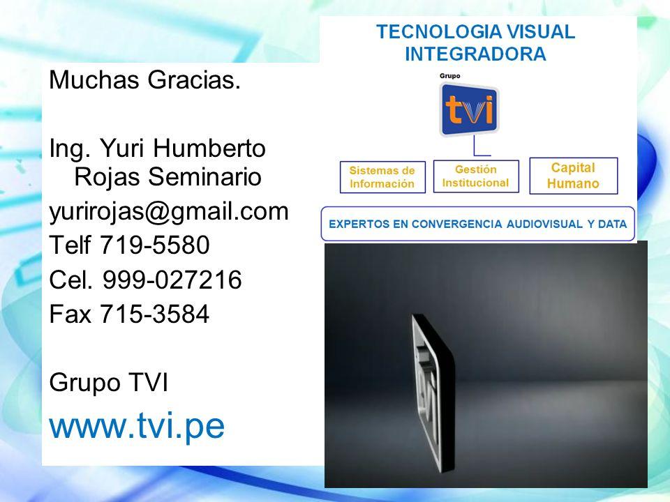 Muchas Gracias. Ing. Yuri Humberto Rojas Seminario yurirojas@gmail.com Telf 719-5580 Cel. 999-027216 Fax 715-3584 Grupo TVI www.tvi.pe