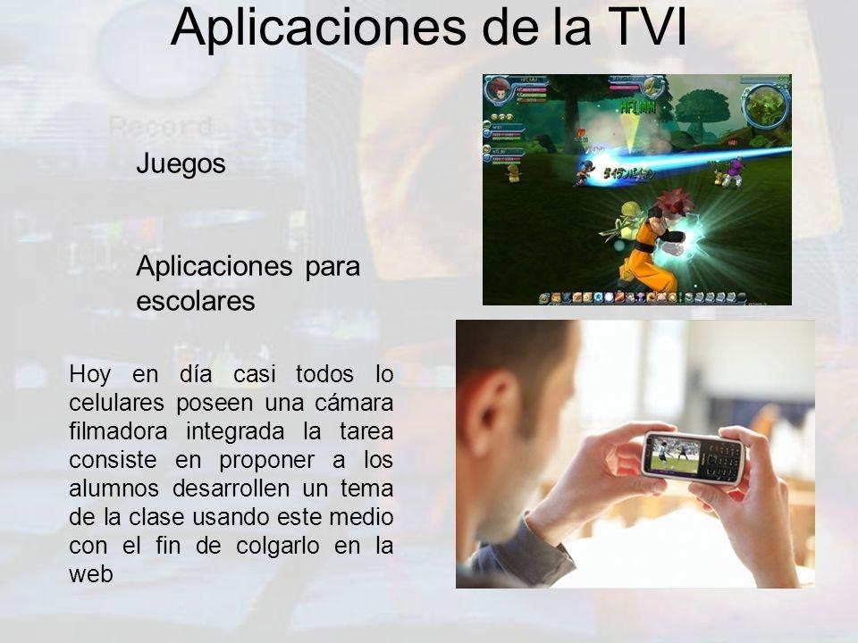 Aplicaciones de la TVI Juegos Aplicaciones para escolares Hoy en día casi todos lo celulares poseen una cámara filmadora integrada la tarea consiste e