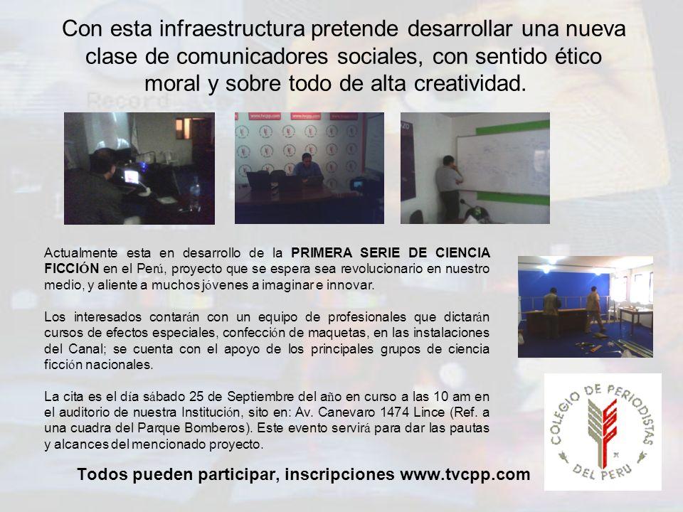 Con esta infraestructura pretende desarrollar una nueva clase de comunicadores sociales, con sentido ético moral y sobre todo de alta creatividad. Tod