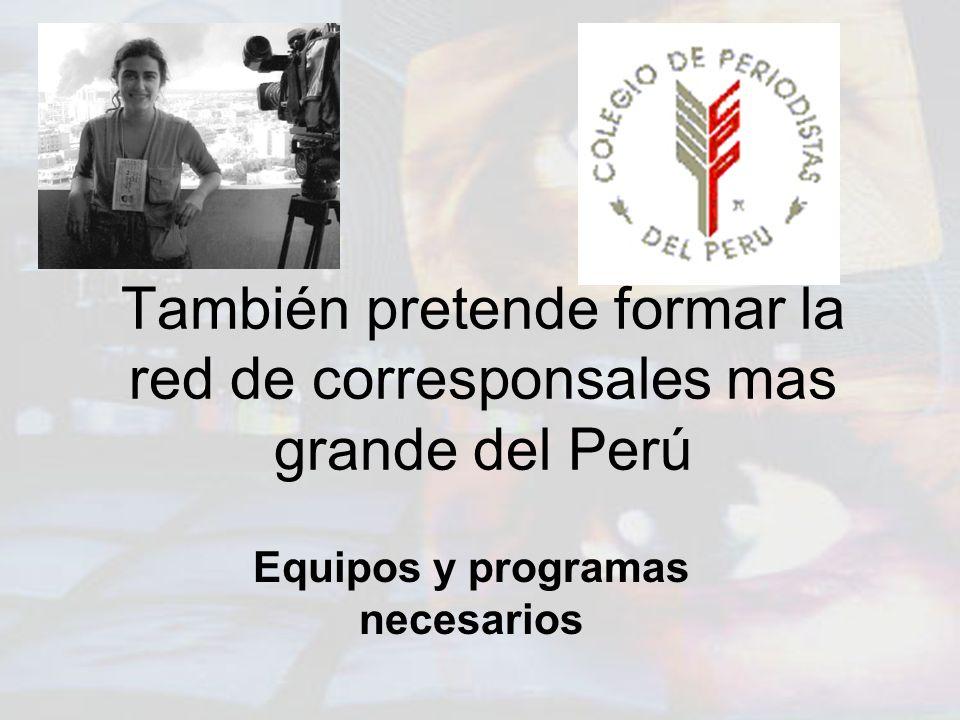 También pretende formar la red de corresponsales mas grande del Perú Equipos y programas necesarios