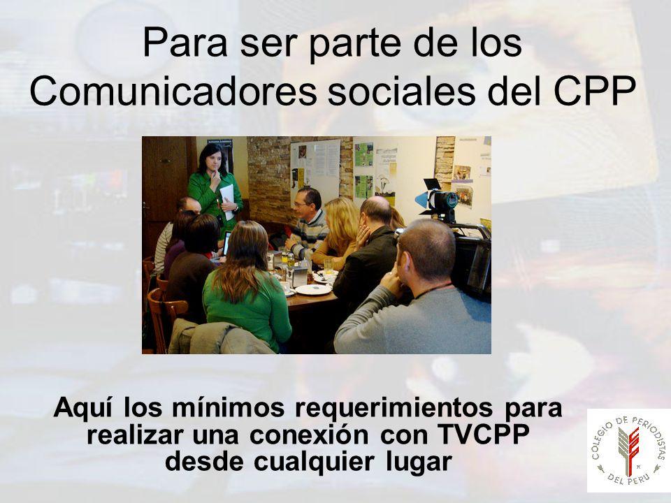 Para ser parte de los Comunicadores sociales del CPP Aquí los mínimos requerimientos para realizar una conexión con TVCPP desde cualquier lugar