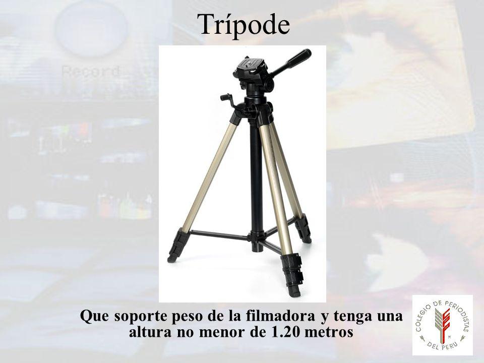 Trípode Que soporte peso de la filmadora y tenga una altura no menor de 1.20 metros