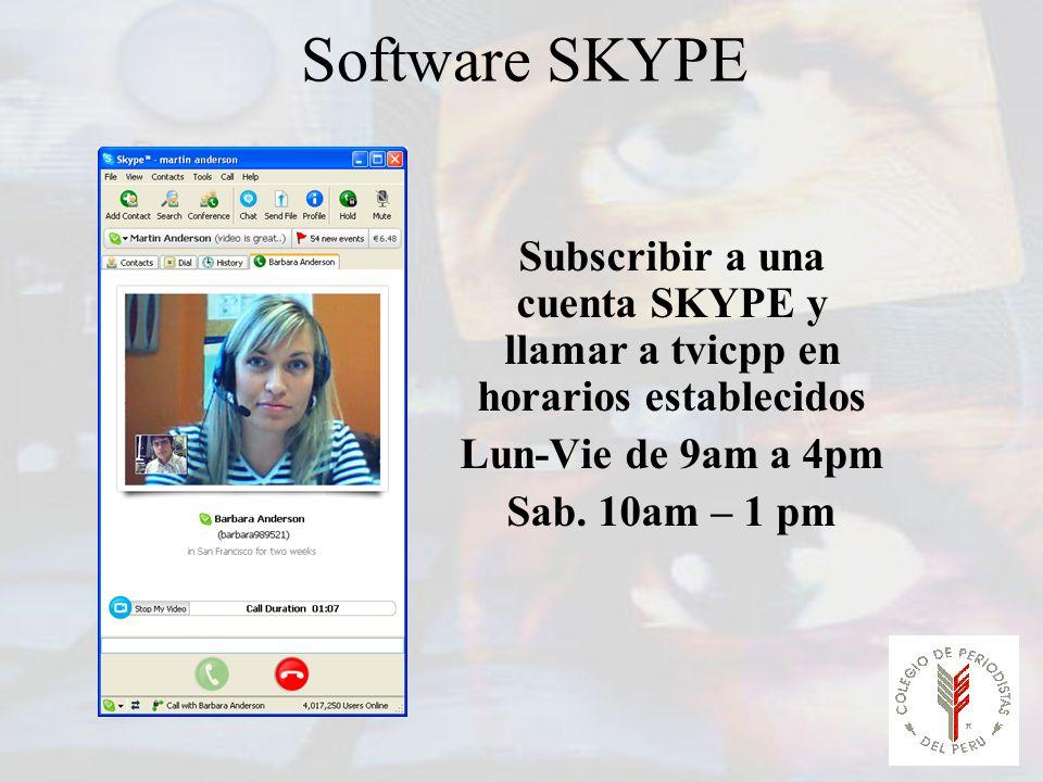 Software SKYPE Subscribir a una cuenta SKYPE y llamar a tvicpp en horarios establecidos Lun-Vie de 9am a 4pm Sab. 10am – 1 pm
