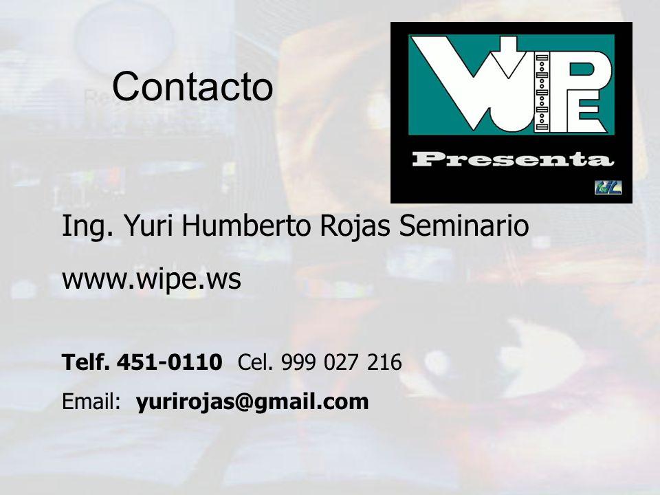 Contacto Ing. Yuri Humberto Rojas Seminario www.wipe.ws Telf. 451-0110 Cel. 999 027 216 Email: yurirojas@gmail.com