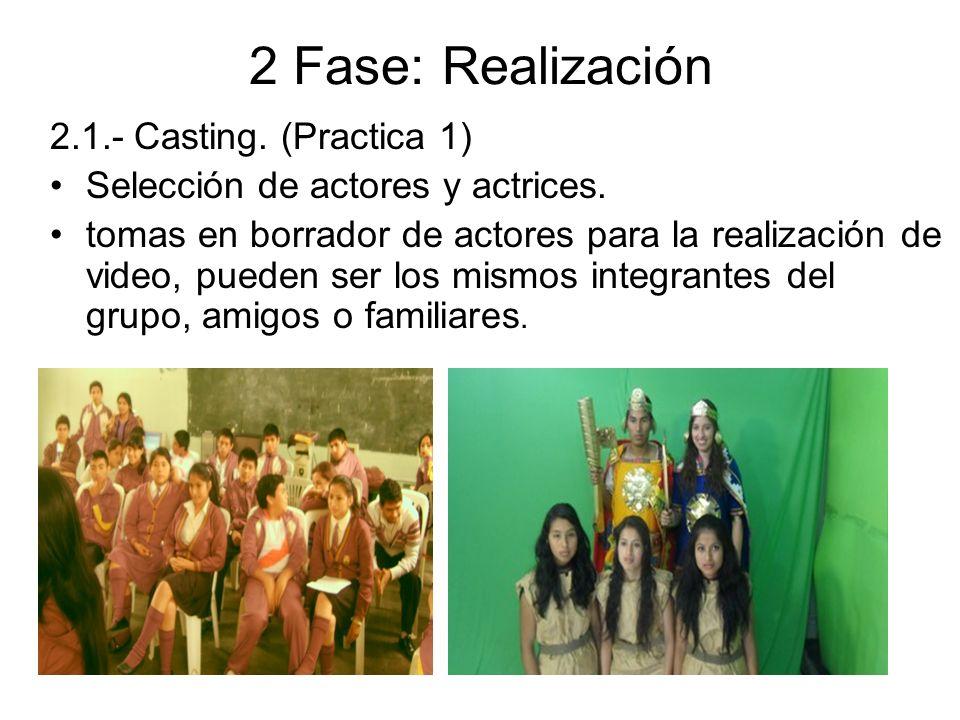 2 Fase: Realización 2.1.- Casting. (Practica 1) Selección de actores y actrices. tomas en borrador de actores para la realización de video, pueden ser