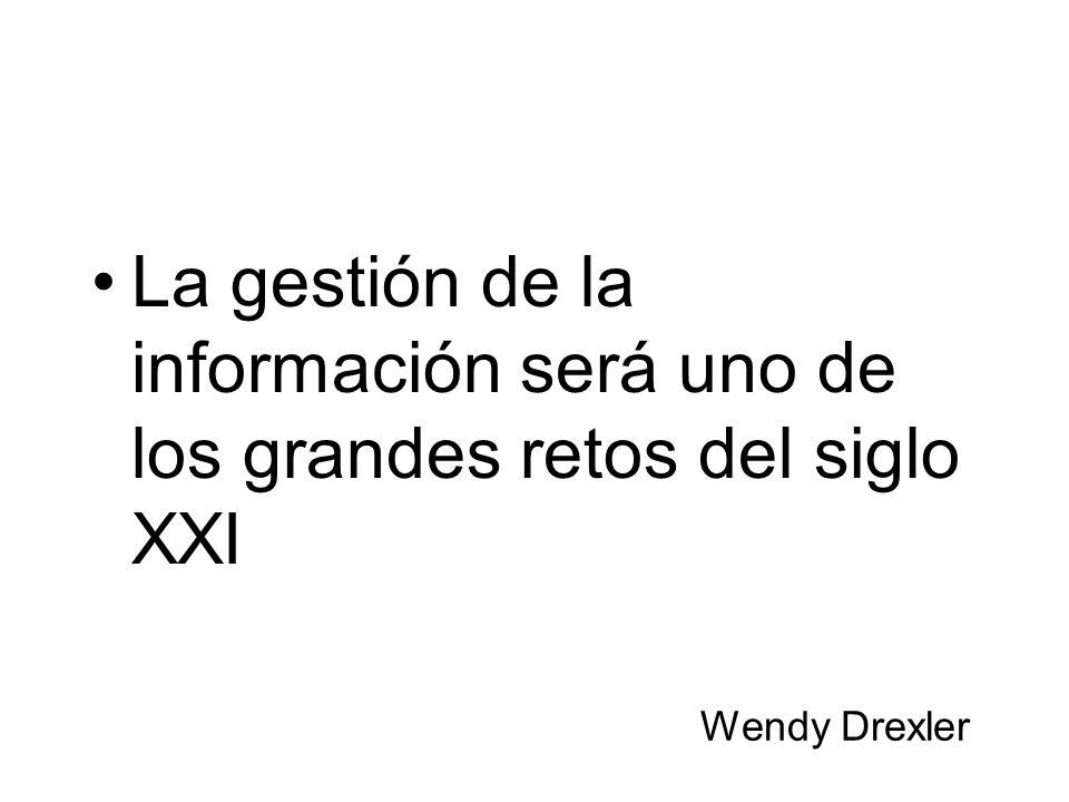 La gestión de la información será uno de los grandes retos del siglo XXI Wendy Drexler