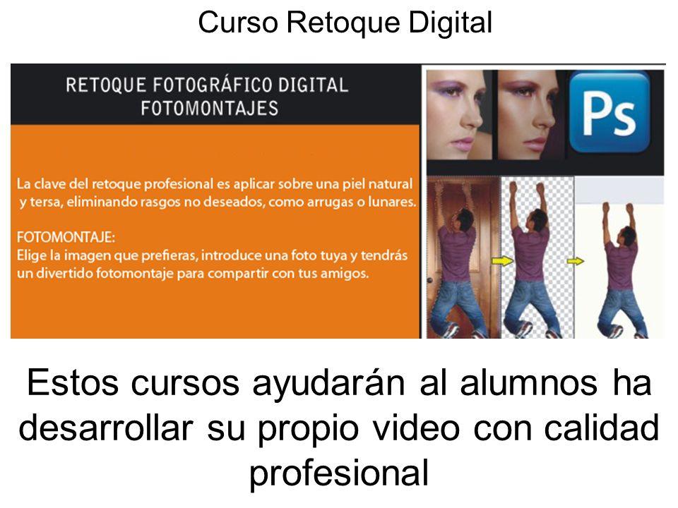 Estos cursos ayudarán al alumnos ha desarrollar su propio video con calidad profesional Curso Retoque Digital