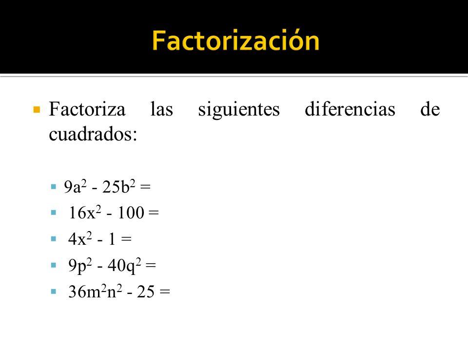 Factoriza las siguientes diferencias de cuadrados: 9a 2 - 25b 2 = 16x 2 - 100 = 4x 2 - 1 = 9p 2 - 40q 2 = 36m 2 n 2 - 25 =