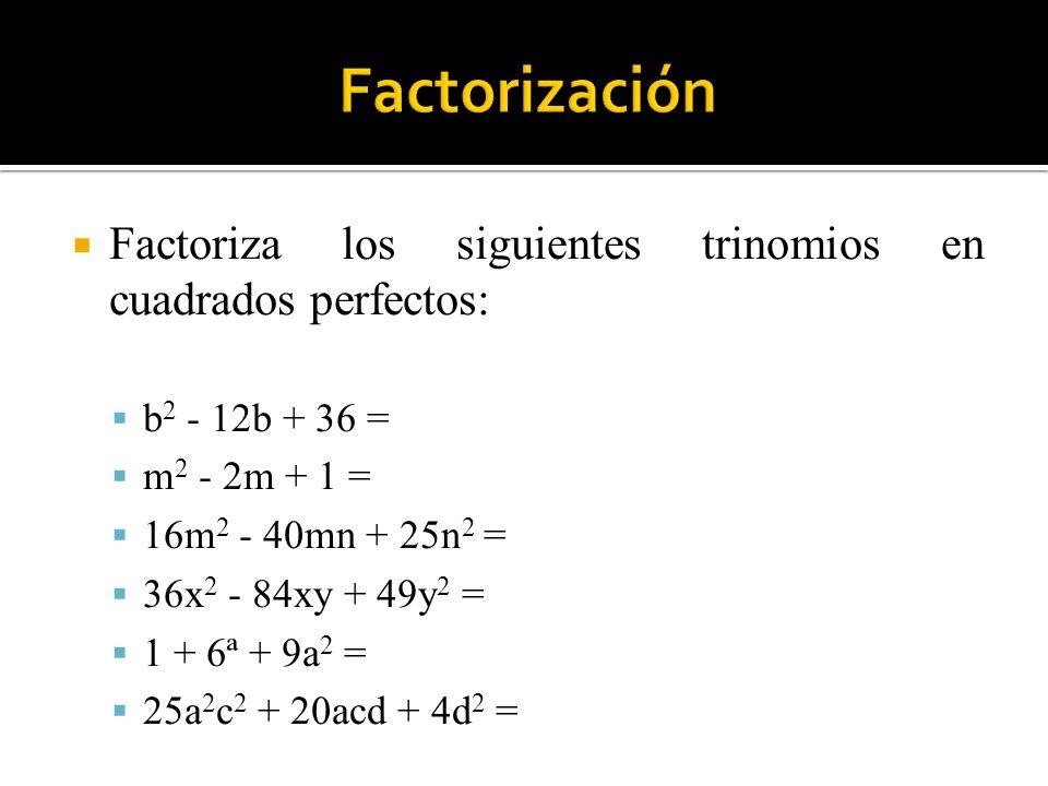 Factoriza los siguientes trinomios en cuadrados perfectos: b 2 - 12b + 36 = m 2 - 2m + 1 = 16m 2 - 40mn + 25n 2 = 36x 2 - 84xy + 49y 2 = 1 + 6ª + 9a 2