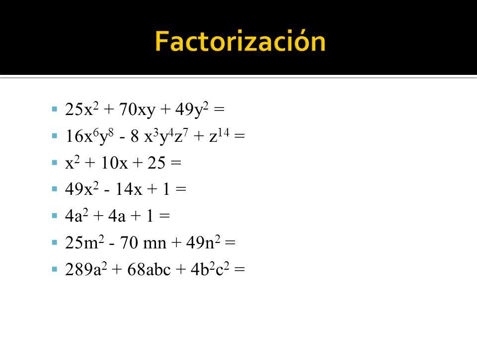 25x 2 + 70xy + 49y 2 = 16x 6 y 8 - 8 x 3 y 4 z 7 + z 14 = x 2 + 10x + 25 = 49x 2 - 14x + 1 = 4a 2 + 4a + 1 = 25m 2 - 70 mn + 49n 2 = 289a 2 + 68abc +