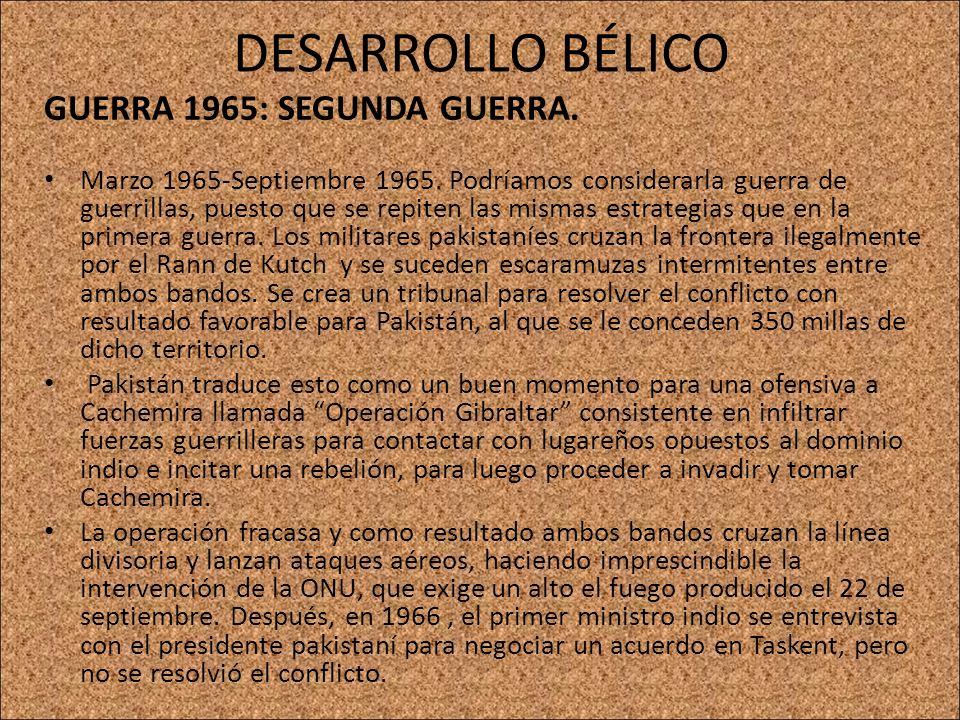 DESARROLLO BÉLICO GUERRA 1965: SEGUNDA GUERRA. Marzo 1965-Septiembre 1965. Podríamos considerarla guerra de guerrillas, puesto que se repiten las mism