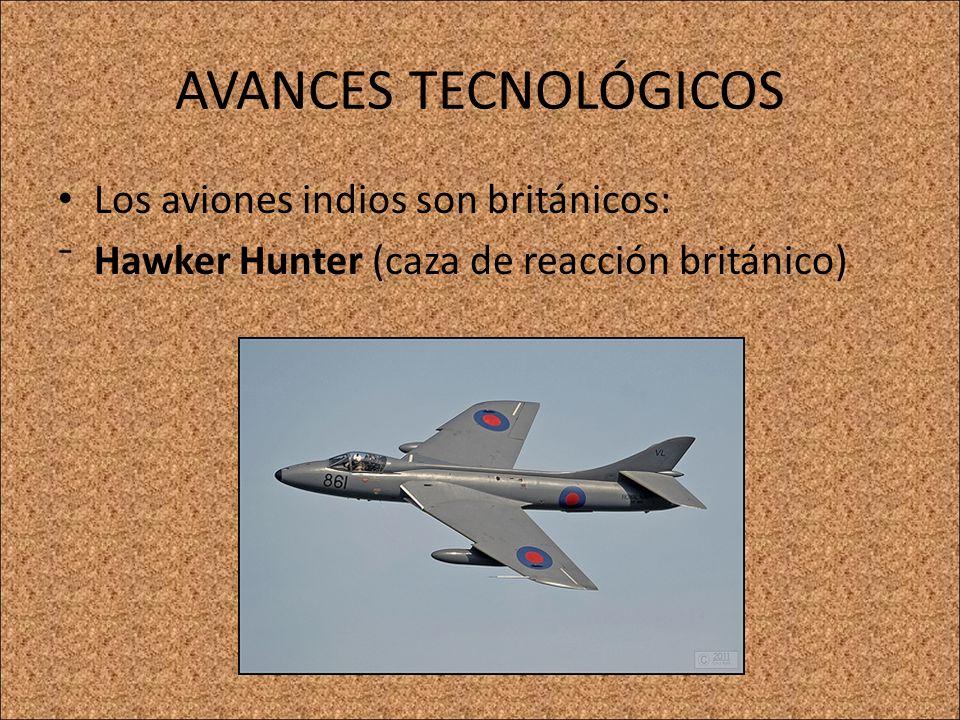 AVANCES TECNOLÓGICOS Los aviones indios son británicos: Hawker Hunter (caza de reacción británico)