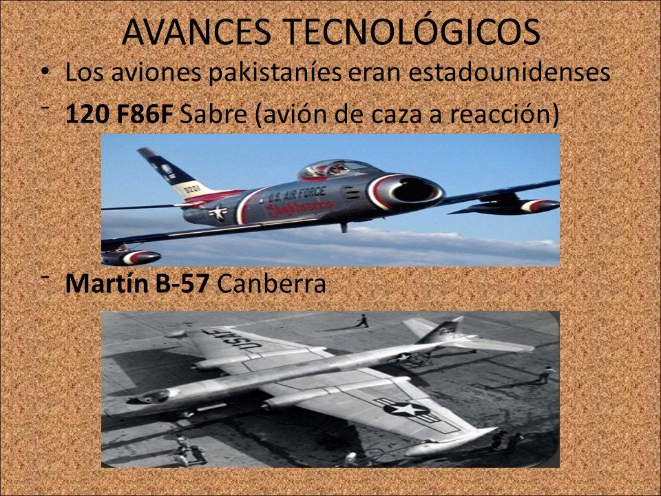 AVANCES TECNOLÓGICOS Los aviones pakistaníes eran estadounidenses 120 F86F Sabre (avión de caza a reacción) Martín B-57 Canberra