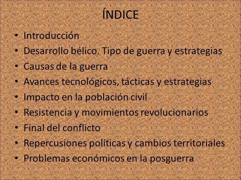 ÍNDICE Introducción Desarrollo bélico. Tipo de guerra y estrategias Causas de la guerra Avances tecnológicos, tácticas y estrategias Impacto en la pob