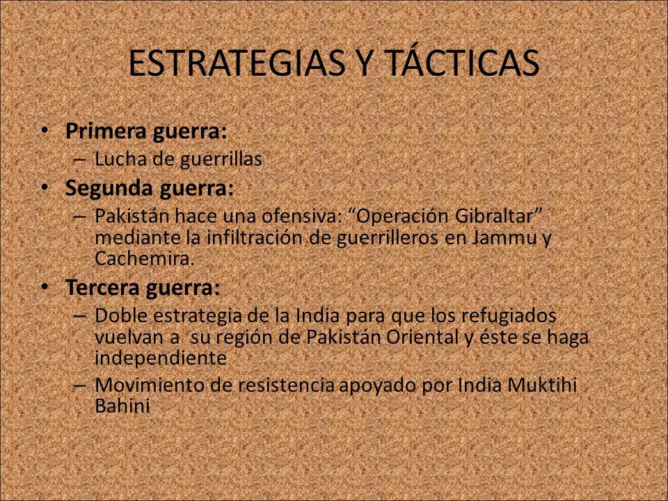 ESTRATEGIAS Y TÁCTICAS Primera guerra: – Lucha de guerrillas Segunda guerra: – Pakistán hace una ofensiva: Operación Gibraltar mediante la infiltració