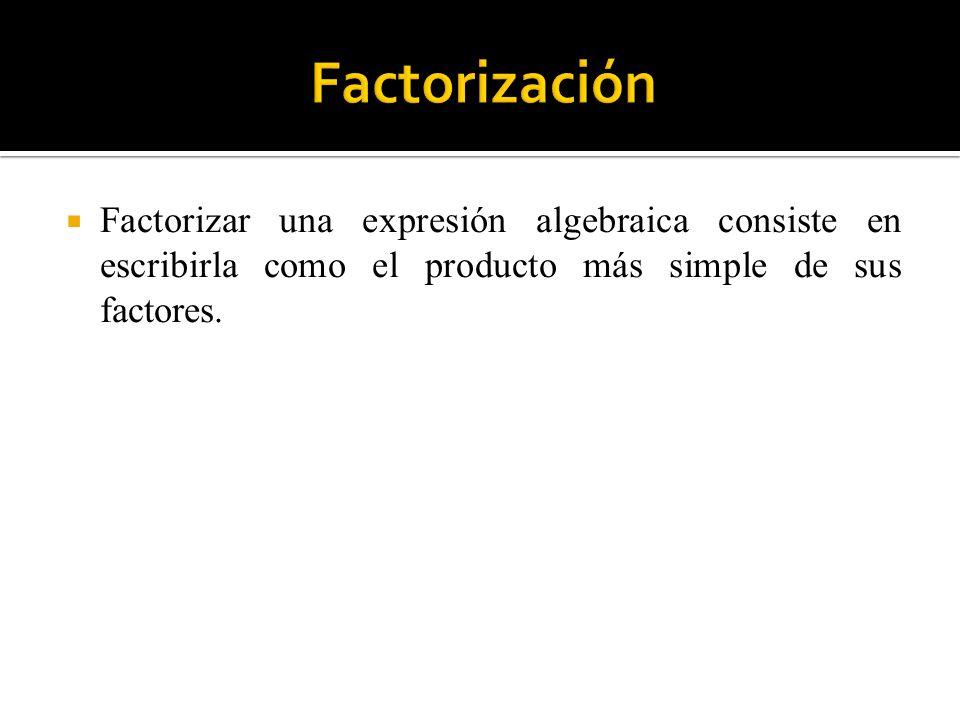 Factorizar una expresión algebraica consiste en escribirla como el producto más simple de sus factores.