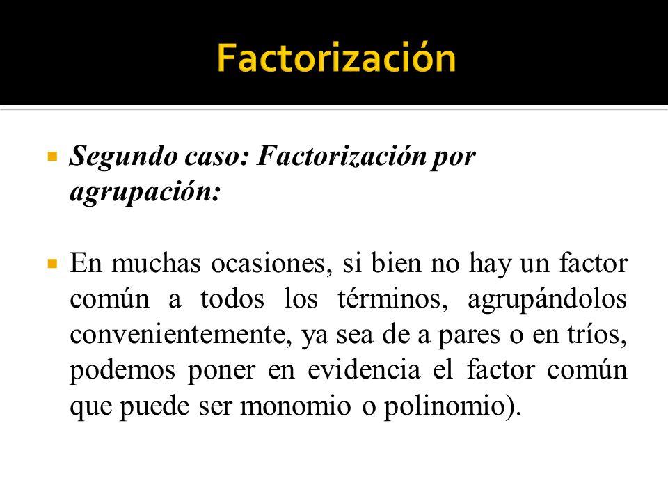 Segundo caso: Factorización por agrupación: En muchas ocasiones, si bien no hay un factor común a todos los términos, agrupándolos convenientemente, y
